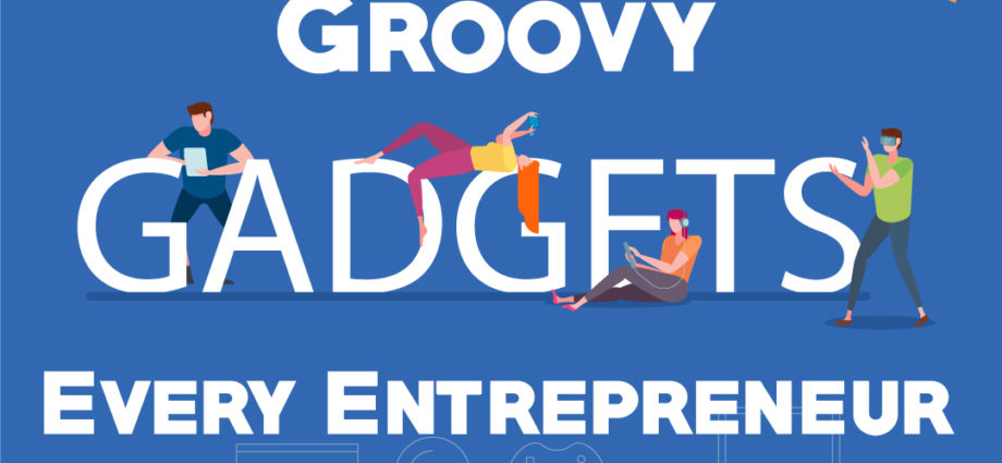 Groovy Gadgets for Entrepreneur